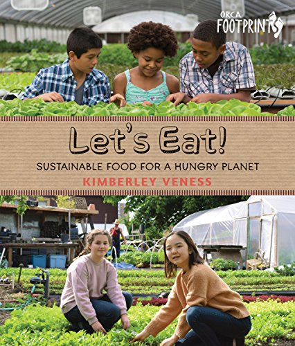Let's Eat: Sustainable Food for a Hungry Planet (Orca Footprints, 10)