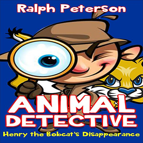 Animal Detective: Henry the Bobcat's Disappearance audiobook cover art