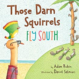 Those Darn Squirrels Fly South by [Adam Rubin, Daniel Salmieri]