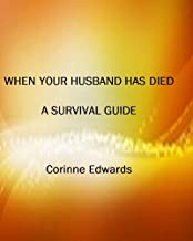 WHEN YOUR HUSBAND HAS DIED - A SURVIVAL GUIDE