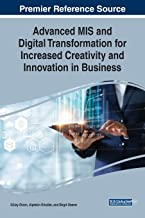 Advanced MIS and Digital Transformation for Increased Creativity and Innovation in Business (Advances in Business Strategy and Competitive Advantage)