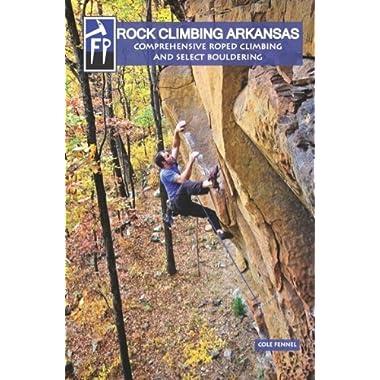 Rock Climbing Arkansas: Comprehensive Roped Climbing and Select Bouldering