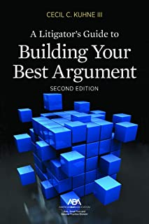 A Litigator's Guide to Building Your Best Argument
