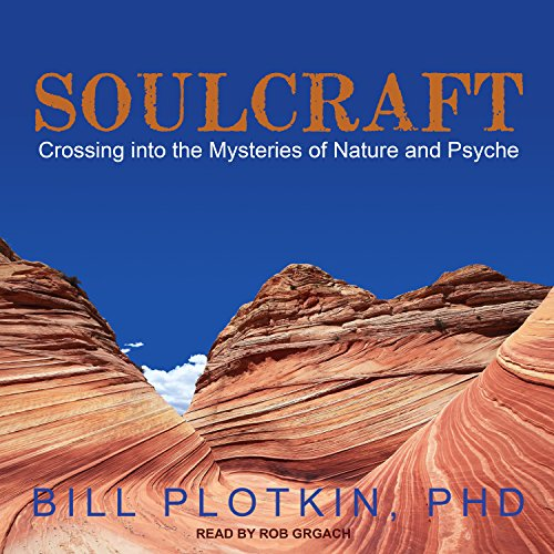 Soulcraft     Crossing into the Mysteries of Nature and Psyche              By:                                                                                                                                 Bill Plotkin PhD                               Narrated by:                                                                                                                                 Rob Grgach                      Length: 14 hrs and 16 mins     70 ratings     Overall 4.6