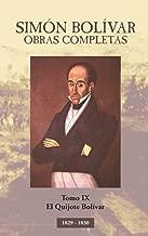 Simón Bolívar. Obras Completas (Con anotaciones).: Tomo IX. El Quijote Bolívar. (Obras Completas de Simón Bolívar nº 9) (Spanish Edition)