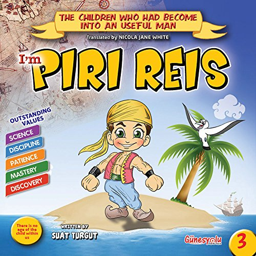 PIRI REIS: A famous sailor, writer and mapmaker (The Children who had become into an useful man Book 100) (English Edition)