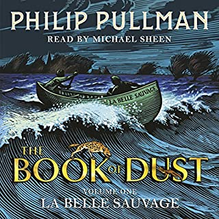 La Belle Sauvage     The Book of Dust: Volume One              By:                                                                                                                                 Philip Pullman                               Narrated by:                                                                                                                                 Michael Sheen                      Length: 13 hrs and 14 mins     415 ratings     Overall 4.7