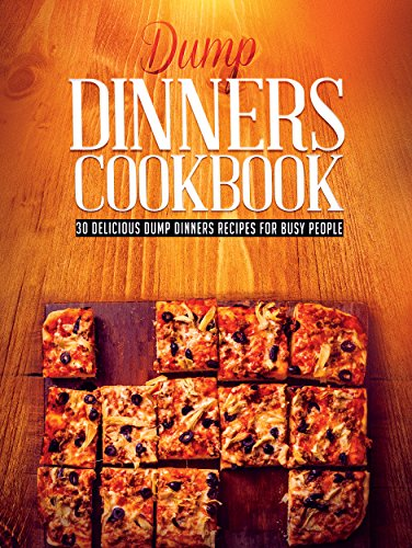 Dump Dinners Cookbook: 30 Delicious Dump Dinners Recipes For Busy People (Dump dinners cookbook, Dump dinners recipes, Dump dinners diet Book 1) (English Edition)