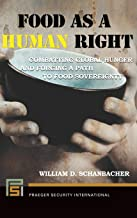 Food as a Human Right: Combatting Global Hunger and Forging a Path to Food Sovereignty (Praeger Security International)