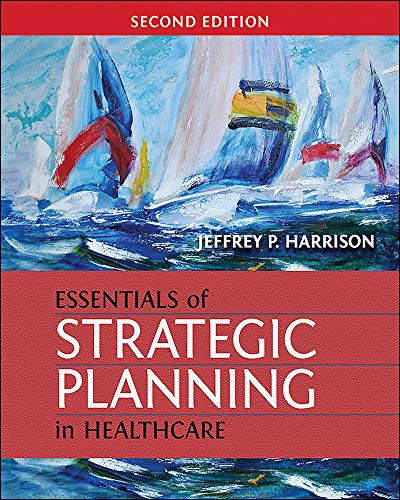 Compare Textbook Prices for Essentials of Strategic Planning in Healthcare, Second Edition Gateway to Healthcare Management None Edition ISBN 9781567937916 by Harrison, Jeffrey