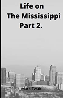 Life on the Mississippi, Part 2. by Mark Twain