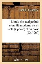 L'Huis Clos Malgr� Lui: Moralit� Moderne En Un Acte (� Peine) Et En Prose