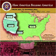 From Sea To Shining Sea: Americans Move West 1846-1860 (How America Became America)