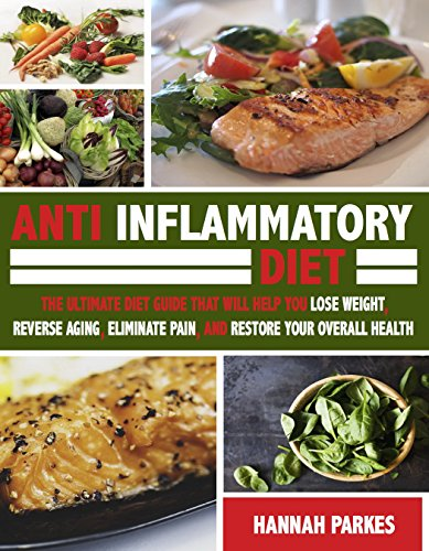 Anti Inflammatory Diet: The Ultimate Diet Guide That Will Help You Lose Weight, Reverse Aging, Eliminate Pain, and Restore Your Overall Health (This Beginner's ... Against Inflammation) (English Edition)