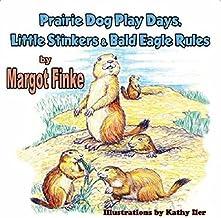 Prairie Dog Play Days, Little Stinkers & Bald Eagle Rules by Margot Finke (2014-07-22)
