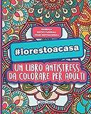 #iorestoacasa - Libro Antistress da Colorare per Adulti: Mandala, Motivi Floreali e Frasi ...