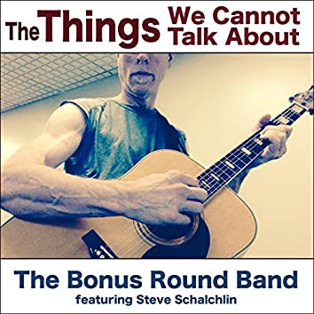The Things We Cannot Talk About (feat. Steve Schalchlin)