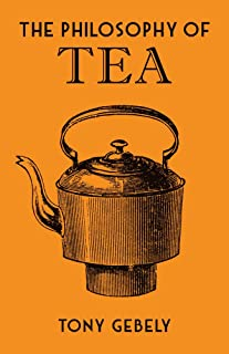 The Philosophy of Tea (British Library Philosophy of series)