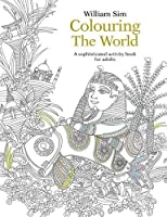 Colouring the World: A Sophisticated Activity Book (Colouring the World: A Sophisticated Activity Book for Adults)
