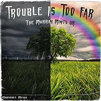 Trouble Is Too Far
