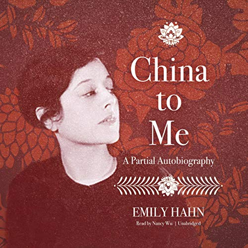 China to Me     A Partial Autobiography              By:                                                                                                                                 Emily Hahn                               Narrated by:                                                                                                                                 Nancy Wu                      Length: 22 hrs and 1 min     Not rated yet     Overall 0.0
