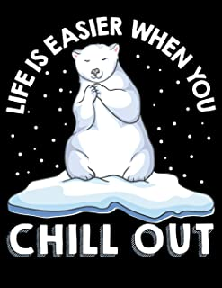 Life Is Easier When You Chill Out: Funny Life Is Easier When You Chill Out Polar Bear Pun Blank Sketchbook to Draw and Paint (110 Empty Pages, 8.5