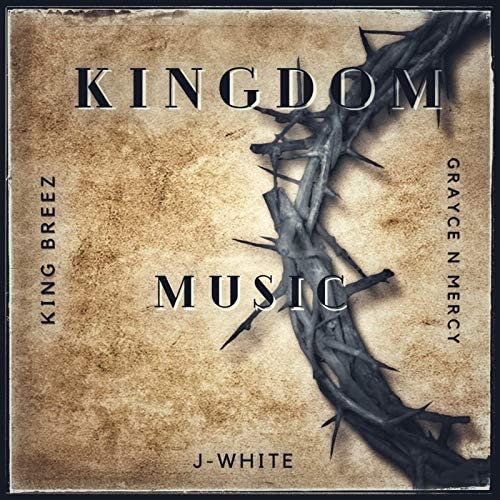 King Breez, J-White & Grayce N Mercy