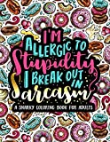 I'm Allergic to Stupidity, I Break Out in Sarcasm: A Snarky Coloring Book for Adults: 51 Funny & Sarcastic Colouring Pages for Stress Relief & Relaxation