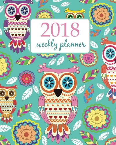 Weekly Planner 2018: Calendar Schedule Organizer Appointment Journal Notebook and Action day cute owls flower - floral design (Weekly & Monthly Planner 2018) (Volume 77)