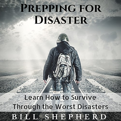 Prepping for Disaster: Learn How to Survive Through the Worst Disasters audiobook cover art