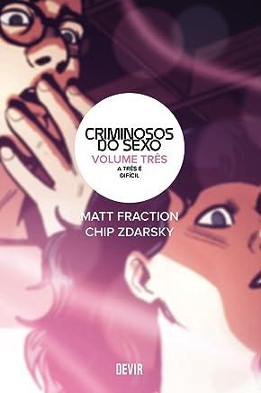 CRIMINOSOS DO SEXO #03: a Três é Difícil: Volume 3