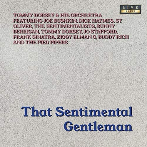 Tommy Dorsey & His Orchestra feat. Joe Bushkin, Dick Haymes, Sy Oliver, The Sentimentalists, Bunny Berrigan, Tommy Dorsey, Jo Stafford, Frank Sinatra, Ziggy Elman G, Buddy Rich & The Pied Pipers