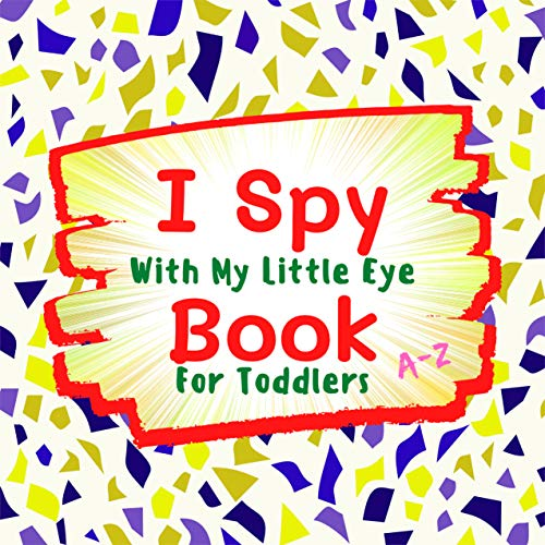 I Spy With My Little Eye A-Z Book For Toddlers: Beautiful Gift Learn And Grow Fun Activity (English Edition)
