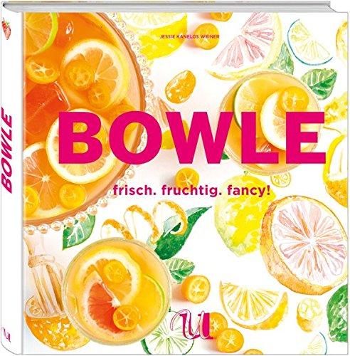 Bowle: frisch. fruchtig. fancy! Einfache und variantenreiche Drinks für die perfekte Party