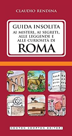 Guida insolita ai misteri, ai segreti, alle leggende e alle curiosità di Roma