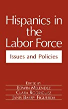 Hispanics in the Labor Force: Issues and Policies (Environment, Development and Public Policy: Public Policy and Social Services)