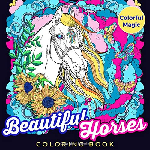 Beautiful Horses Coloring Book: Best Book For Teenage Horse Lovers (Unique Horse Coloring Books For Girls and Women, Band 1)