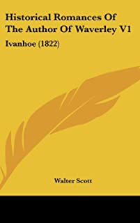 Historical Romances of the Author of Waverley V1: Ivanhoe (1822)