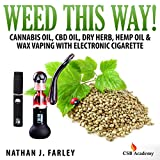 Weed This Way! Cannabis Oil, CBD Oil, Dry Herb, Hemp Oil, & Wax Vaping with Electronic Cigarette