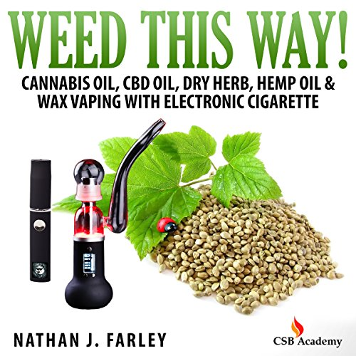 Weed This Way! Cannabis Oil, CBD Oil, Dry Herb, Hemp Oil, & Wax Vaping with Electronic Cigarette audiobook cover art