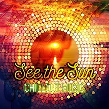 See the Sun - Chillout Music for Summer Day, Beach Party, Cocktail Party, Siesta Holidays, Lounge Music, Just Relax, Chill Music