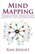Mind Mapping: Improve Memory, Concentration, Communication, Organization, Creativity, and Time Management (Mental Performa...