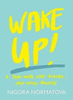 Wake Up!: A Five Week Self-Healing, Self-Loving Journey