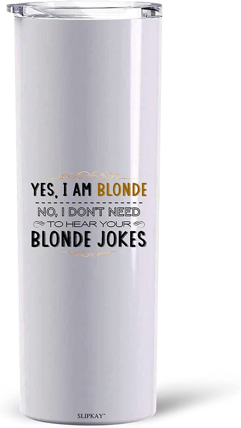 Tampa Mall Yes I Am Blonde No Don't Need Your To 30oz Hear S Jokes OFFer