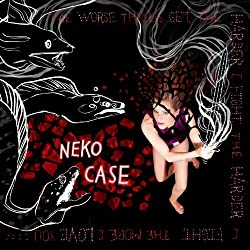 The Worse Things Get, The Harder I Fight, The Harder I Fight, The More I Love You (Deluxe) by Neko Case