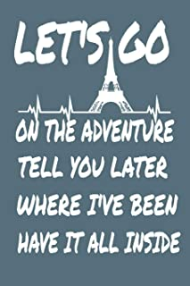 Let's Go on the Adventure, Tell You Where I've Been, Have It All Inside.: 6x9 Journal, Memory Book, Travel Journal, Diary ...