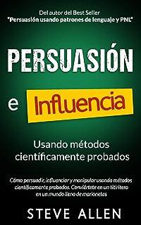 comprar comparacion Persuasión, influencia y manipulación usando la psicología humana y el sentido común: Cómo persuadir, influenciar y manipu...
