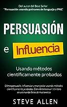 Persuasión, influencia y manipulación usando la psicología humana y el sentido común: Cómo persuadir, influenciar y manipu...
