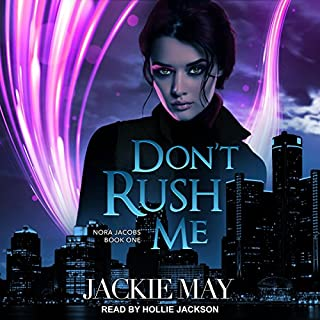 Don't Rush Me     Nora Jacobs Series, Book 1              By:                                                                                                                                 Jackie May                               Narrated by:                                                                                                                                 Hollie Jackson                      Length: 7 hrs and 16 mins     396 ratings     Overall 4.5