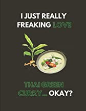I Just Really Freaking Love Thai Green Curry... Okay?: Lined Journal Notebook